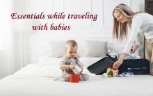 Must Have Essentials While Traveling With Babies – Have an Enjoyable Trip