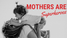 Mom's Don't Get Tired – They're Super Heroes.